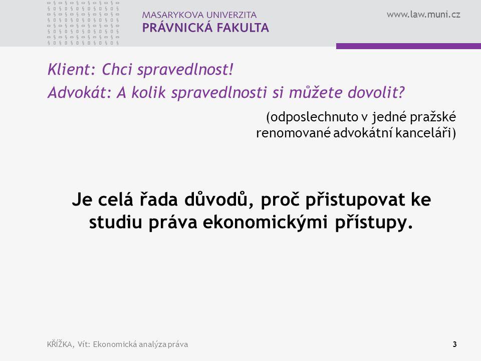 www.law.muni.cz Klient: Chci spravedlnost. Advokát: A kolik spravedlnosti si můžete dovolit.