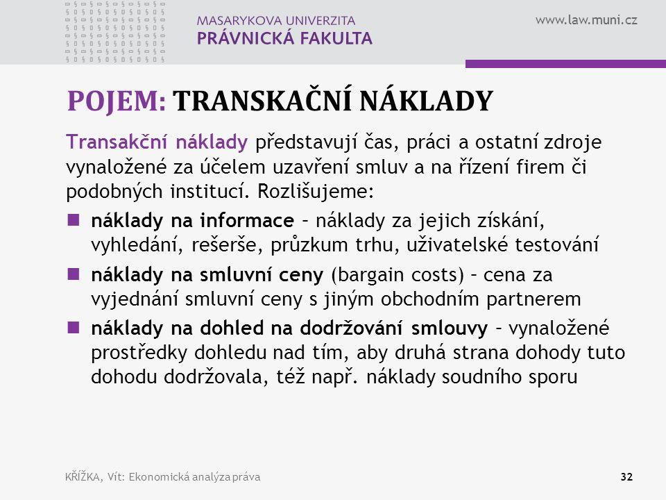 www.law.muni.cz POJEM: TRANSKAČNÍ NÁKLADY Transakční náklady představují čas, práci a ostatní zdroje vynaložené za účelem uzavření smluv a na řízení firem či podobných institucí.
