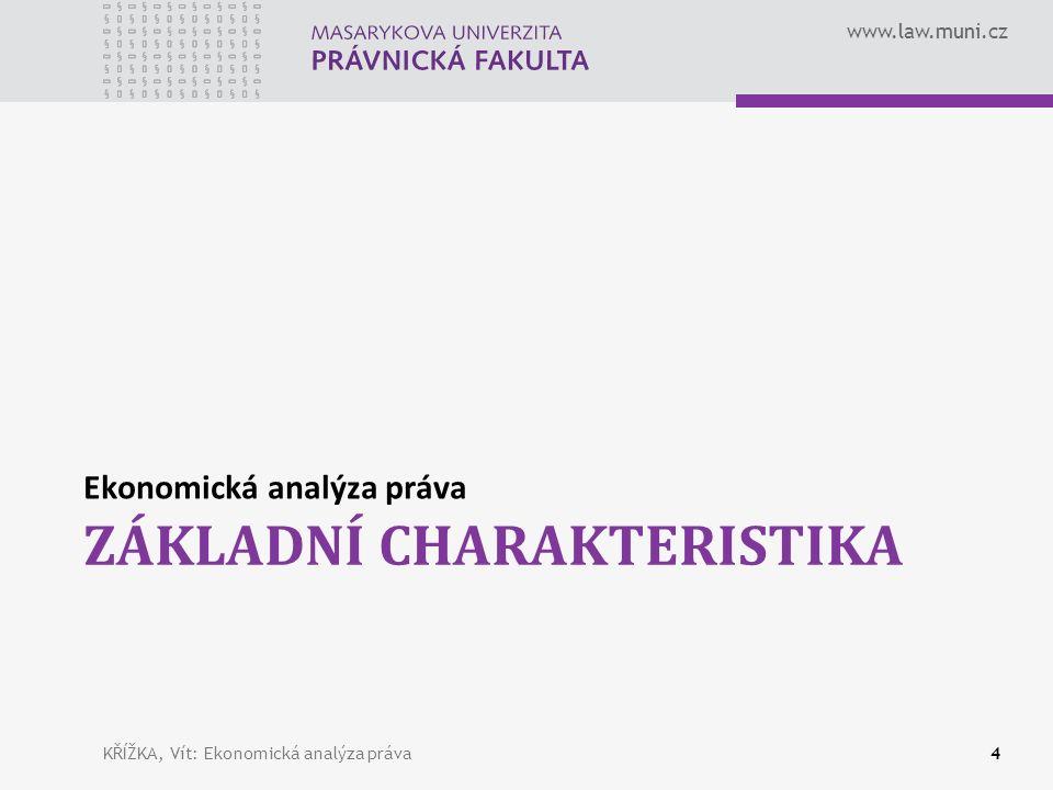 www.law.muni.cz ZÁKLADNÍ CHARAKTERISTIKA Ekonomická analýza práva KŘÍŽKA, Vít: Ekonomická analýza práva4