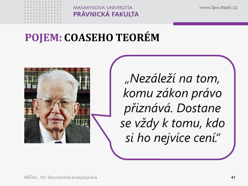 """www.law.muni.cz POJEM: COASEHO TEORÉM KŘÍŽKA, Vít: Ekonomická analýza práva41 """"Nezáleží na tom, komu zákon právo přiznává."""