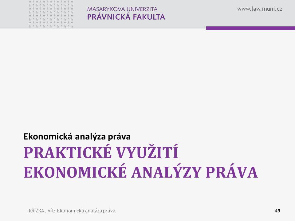 www.law.muni.cz PRAKTICKÉ VYUŽITÍ EKONOMICKÉ ANALÝZY PRÁVA Ekonomická analýza práva KŘÍŽKA, Vít: Ekonomická analýza práva49