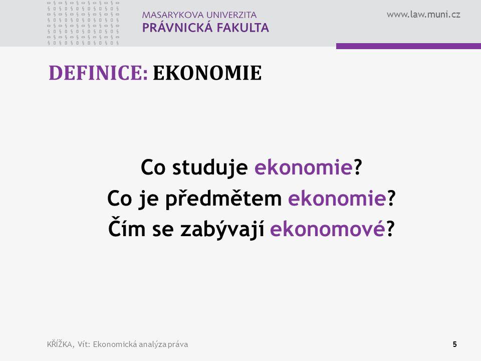 www.law.muni.cz DEFINICE: EKONOMIE Co studuje ekonomie.