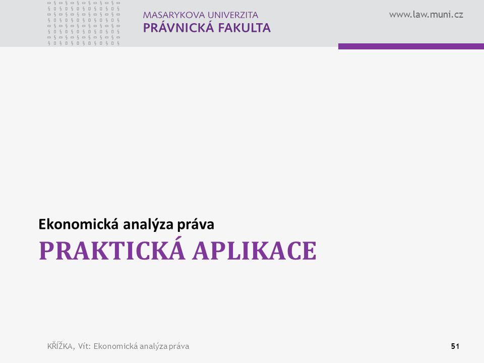 www.law.muni.cz PRAKTICKÁ APLIKACE Ekonomická analýza práva 51KŘÍŽKA, Vít: Ekonomická analýza práva