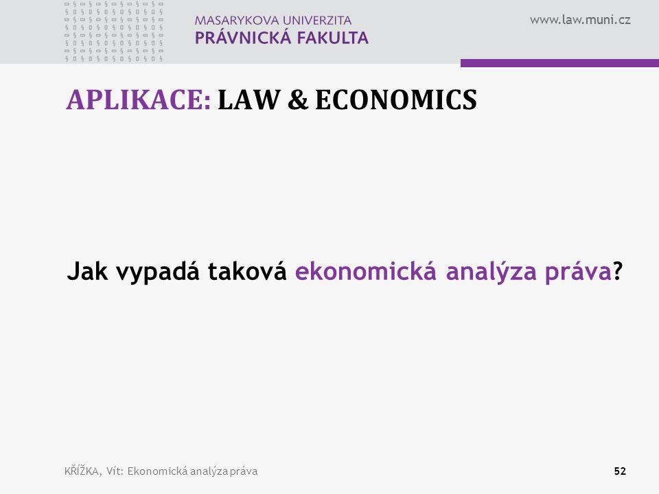 www.law.muni.cz APLIKACE: LAW & ECONOMICS Jak vypadá taková ekonomická analýza práva.
