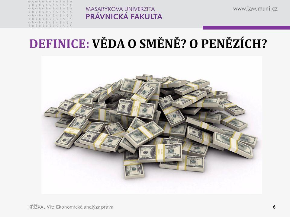 www.law.muni.cz DEFINICE: VĚDA O SMĚNĚ O PENĚZÍCH KŘÍŽKA, Vít: Ekonomická analýza práva6
