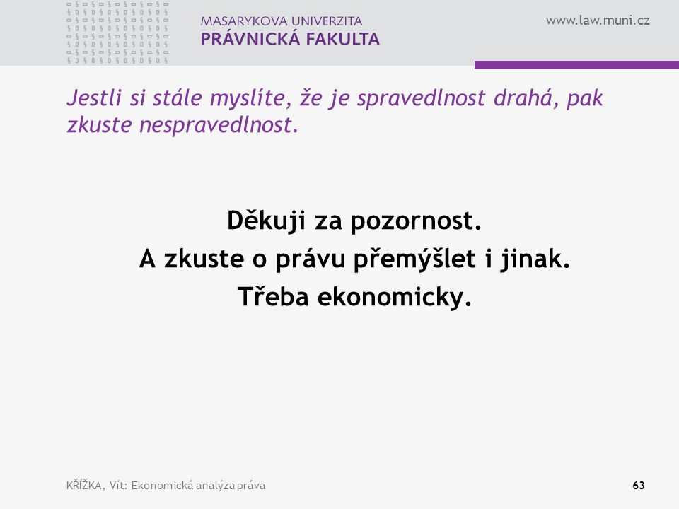 www.law.muni.cz Jestli si stále myslíte, že je spravedlnost drahá, pak zkuste nespravedlnost.