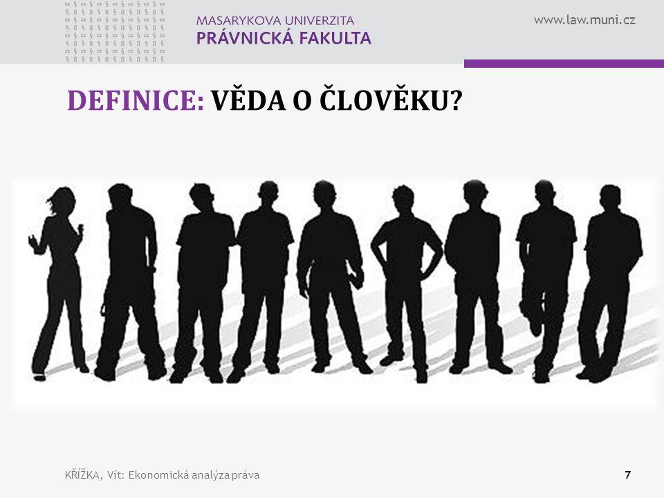 www.law.muni.cz DEFINICE: VĚDA O ČLOVĚKU KŘÍŽKA, Vít: Ekonomická analýza práva7