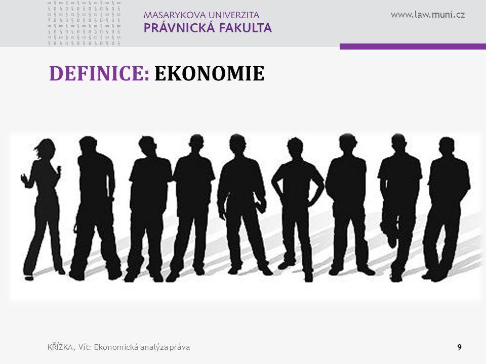 www.law.muni.cz DEFINICE: EKONOMIE KŘÍŽKA, Vít: Ekonomická analýza práva9