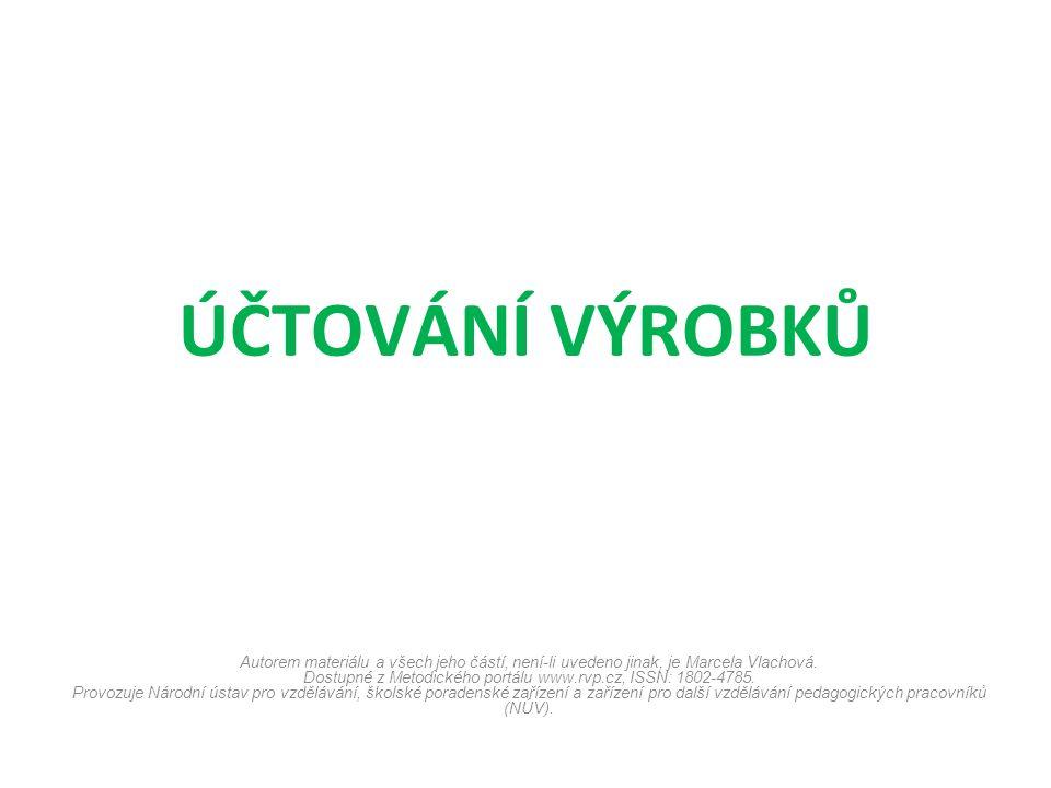 ÚČTOVÁNÍ VÝROBKŮ Autorem materiálu a všech jeho částí, není-li uvedeno jinak, je Marcela Vlachová. Dostupné z Metodického portálu www.rvp.cz, ISSN: 18