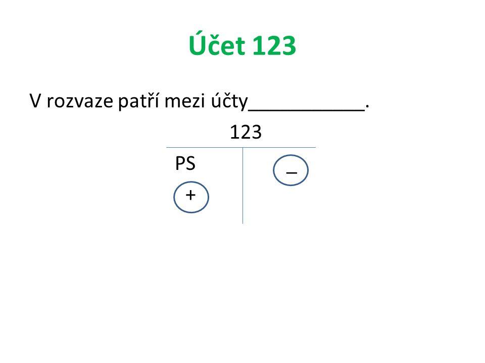 Účet 123 V rozvaze patří mezi účty___________. 123 PS _ +