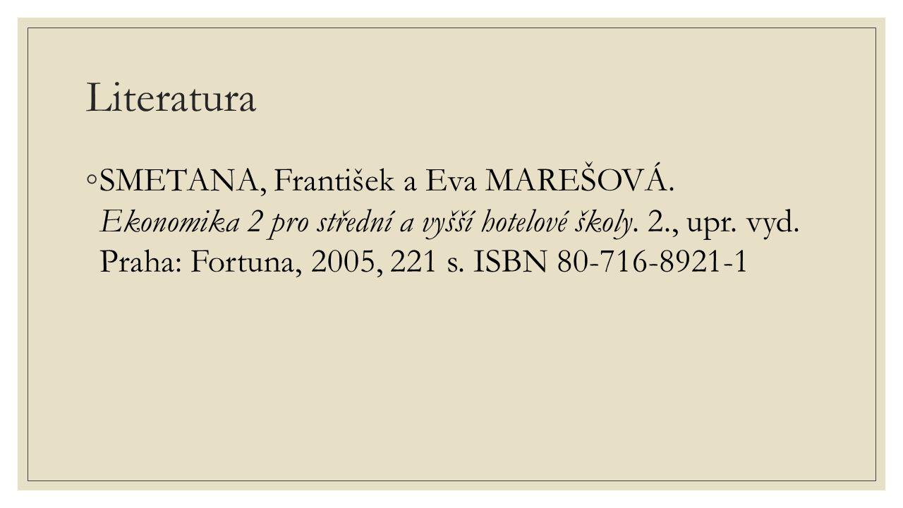 Literatura ◦SMETANA, František a Eva MAREŠOVÁ. Ekonomika 2 pro střední a vyšší hotelové školy.