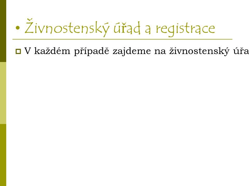 Živnostenský ú ř ad a registrace  V každém případě zajdeme na živnostenský úřad, kde vyplníme Jednotný registrační formulář.