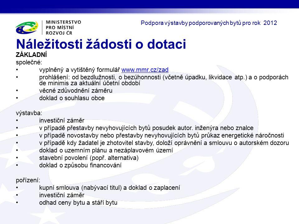 ZÁKLADNÍ společné: vyplněný a vytištěný formulář www.mmr.cz/zadwww.mmr.cz/zad prohlášení: od bezdlužnosti, o bezúhonnosti (včetně úpadku, likvidace atp.) a o podporách de minimis za aktuální účetní období věcné zdůvodnění záměru doklad o souhlasu obce výstavba: investiční záměr v případě přestavby nevyhovujících bytů posudek autor.