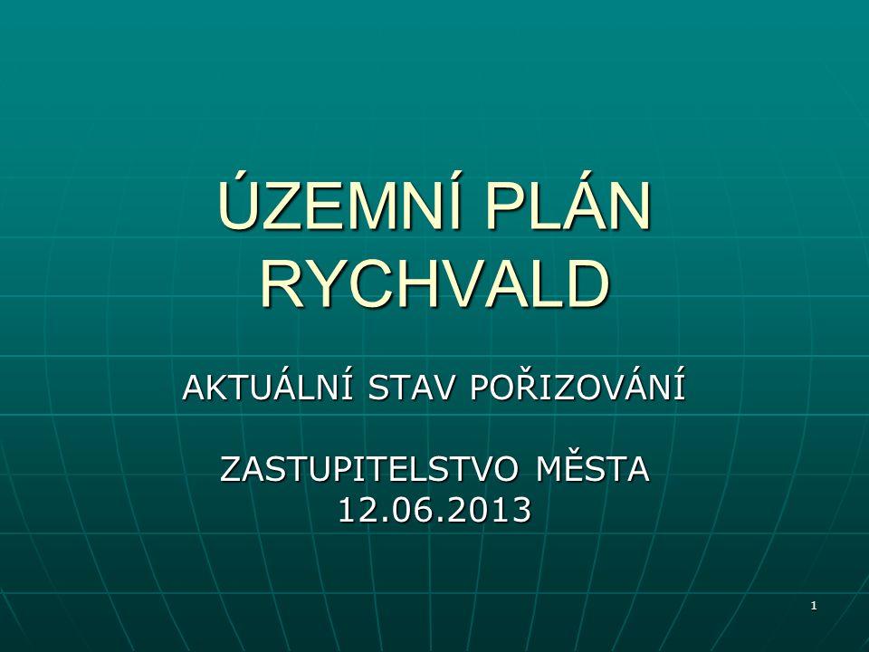 1 ÚZEMNÍ PLÁN RYCHVALD AKTUÁLNÍ STAV POŘIZOVÁNÍ ZASTUPITELSTVO MĚSTA 12.06.2013