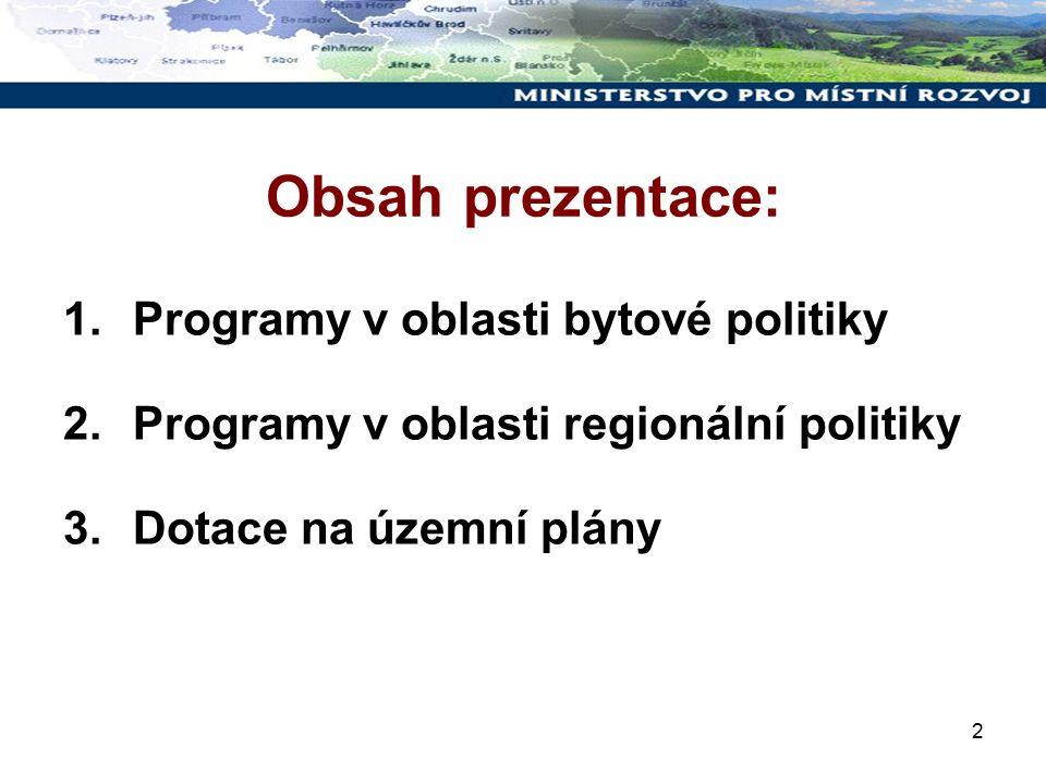 2 Obsah prezentace: 1.Programy v oblasti bytové politiky 2.Programy v oblasti regionální politiky 3.Dotace na územní plány