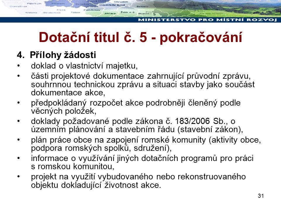 31 Dotační titul č. 5 - pokračování 4. Přílohy žádosti doklad o vlastnictví majetku, části projektové dokumentace zahrnující průvodní zprávu, souhrnno