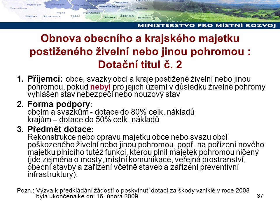 37 Obnova obecního a krajského majetku postiženého živelní nebo jinou pohromou : Dotační titul č.