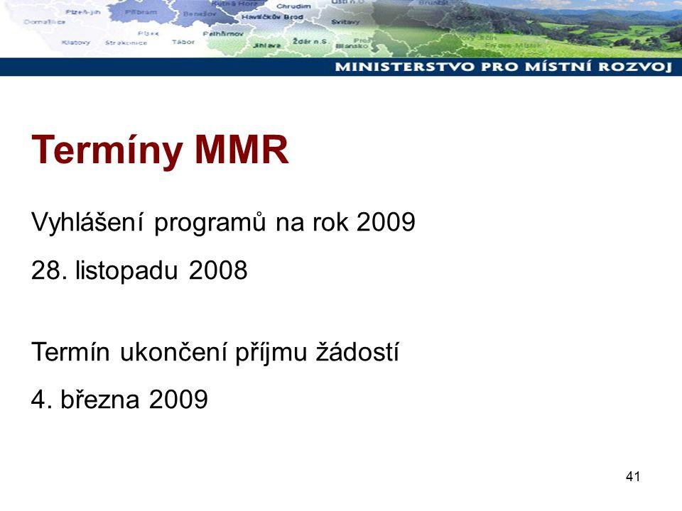 41 Termíny MMR Vyhlášení programů na rok 2009 28. listopadu 2008 Termín ukončení příjmu žádostí 4. března 2009