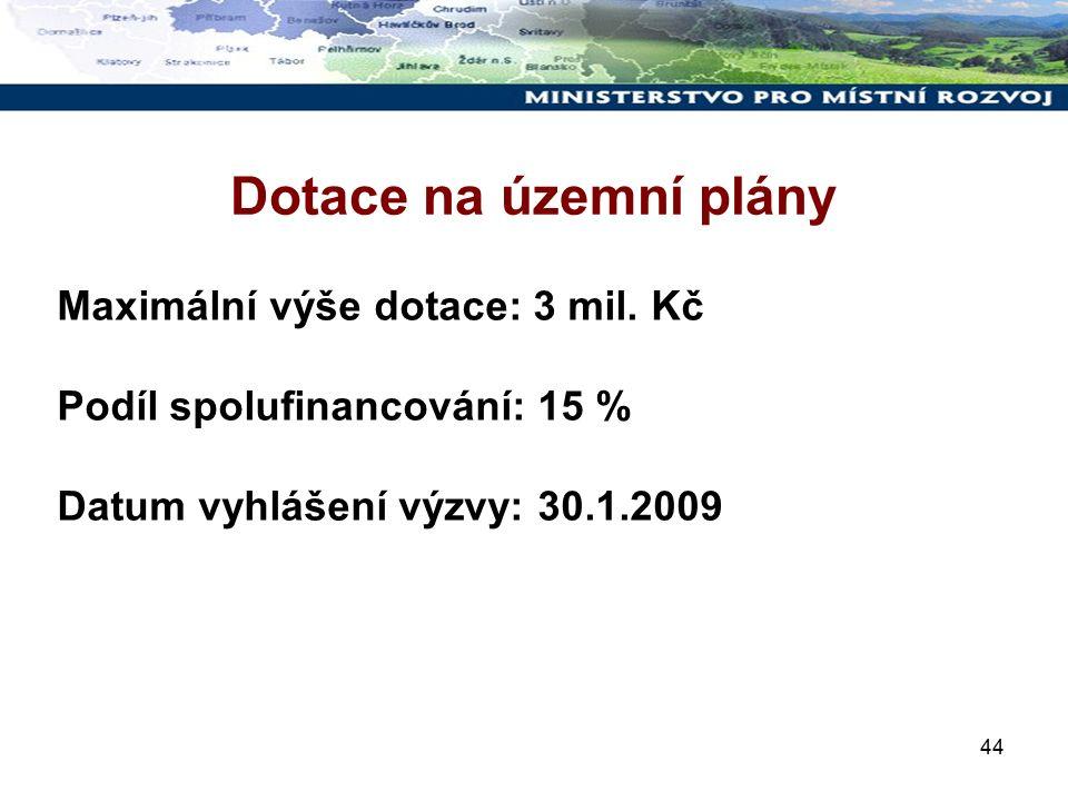 44 Dotace na územní plány Maximální výše dotace: 3 mil. Kč Podíl spolufinancování: 15 % Datum vyhlášení výzvy: 30.1.2009