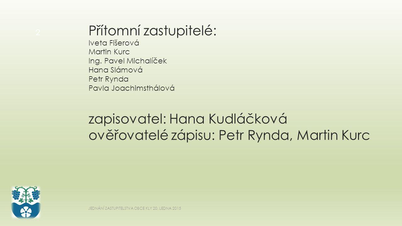 Přítomní zastupitelé: Iveta Fišerová Martin Kurc Ing.