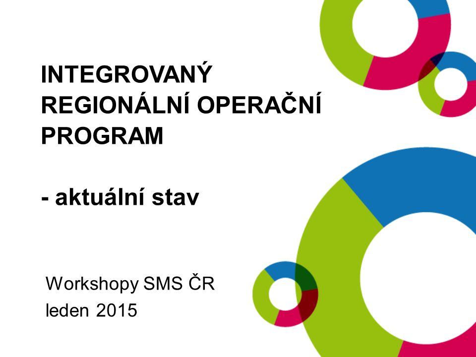 INTEGROVANÝ REGIONÁLNÍ OPERAČNÍ PROGRAM - aktuální stav Workshopy SMS ČR leden 2015