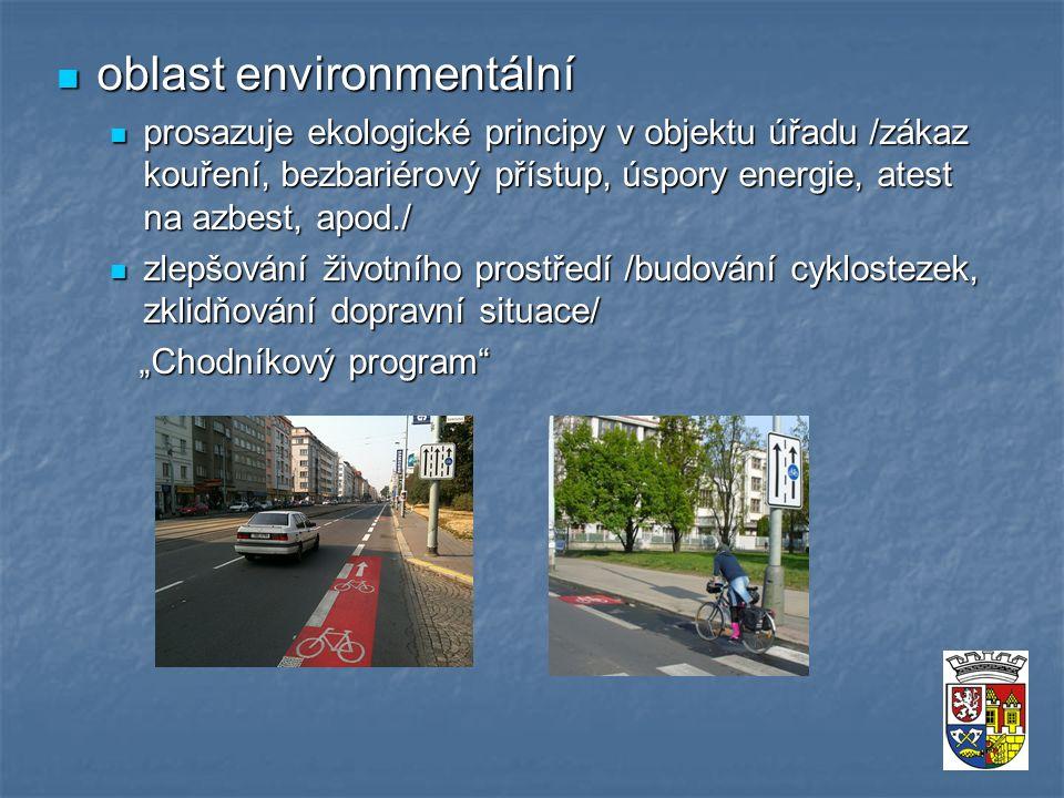 """oblast environmentální oblast environmentální prosazuje ekologické principy v objektu úřadu /zákaz kouření, bezbariérový přístup, úspory energie, atest na azbest, apod./ prosazuje ekologické principy v objektu úřadu /zákaz kouření, bezbariérový přístup, úspory energie, atest na azbest, apod./ zlepšování životního prostředí /budování cyklostezek, zklidňování dopravní situace/ zlepšování životního prostředí /budování cyklostezek, zklidňování dopravní situace/ """"Chodníkový program """"Chodníkový program"""