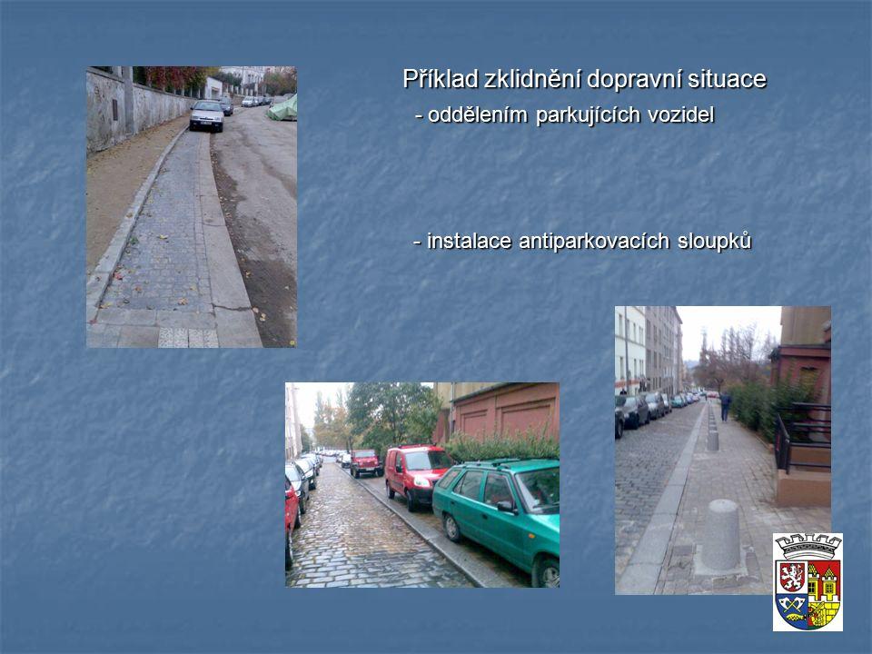 Příklad zklidnění dopravní situace Příklad zklidnění dopravní situace - oddělením parkujících vozidel - oddělením parkujících vozidel - instalace antiparkovacích sloupků - instalace antiparkovacích sloupků