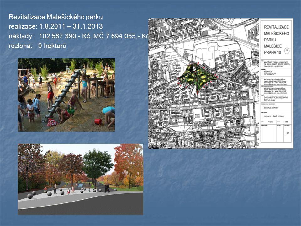 Revitalizace Malešického parku realizace: 1.8.2011 – 31.1.2013 náklady:102 587 390,- Kč, MČ 7 694 055,- Kč rozloha: 9 hektarů