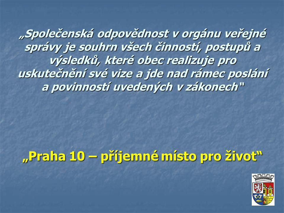 """""""Společenská odpovědnost v orgánu veřejné správy je souhrn všech činností, postupů a výsledků, které obec realizuje pro uskutečnění své vize a jde nad rámec poslání a povinností uvedených v zákonech """"Praha 10 – příjemné místo pro život"""