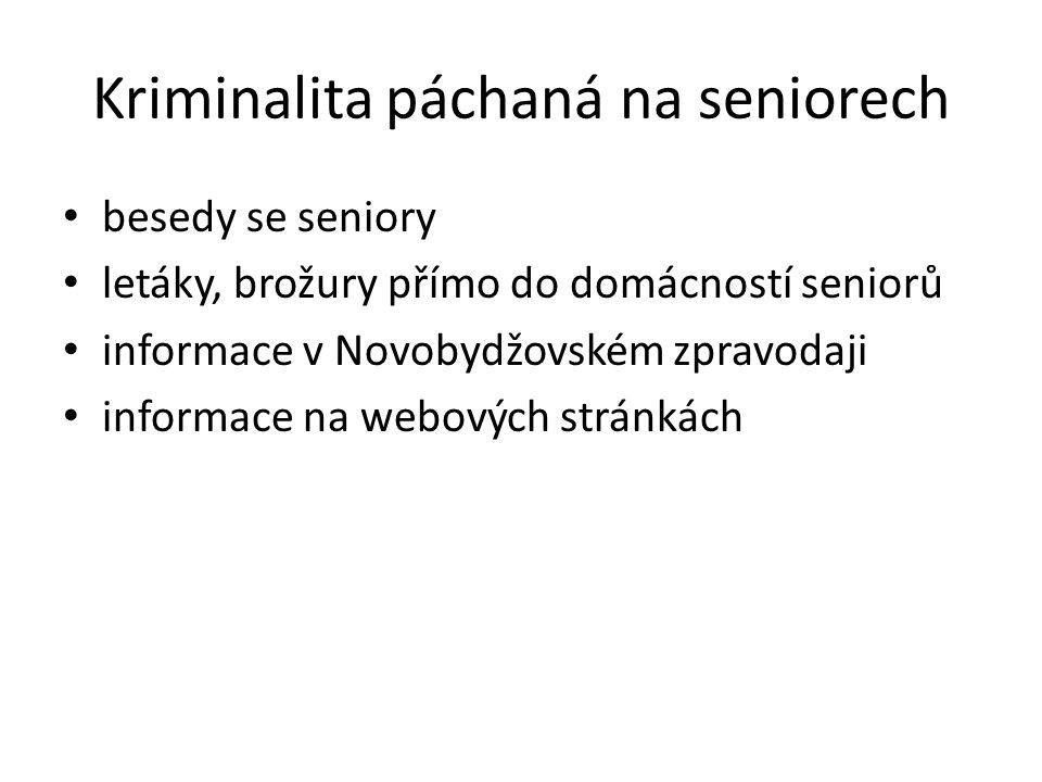 Kriminalita páchaná na seniorech besedy se seniory letáky, brožury přímo do domácností seniorů informace v Novobydžovském zpravodaji informace na webových stránkách
