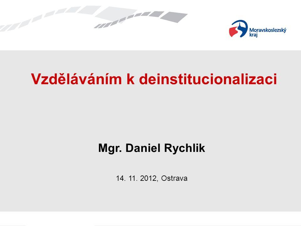 Vzděláváním k deinstitucionalizaci Mgr. Daniel Rychlik 14. 11. 2012, Ostrava