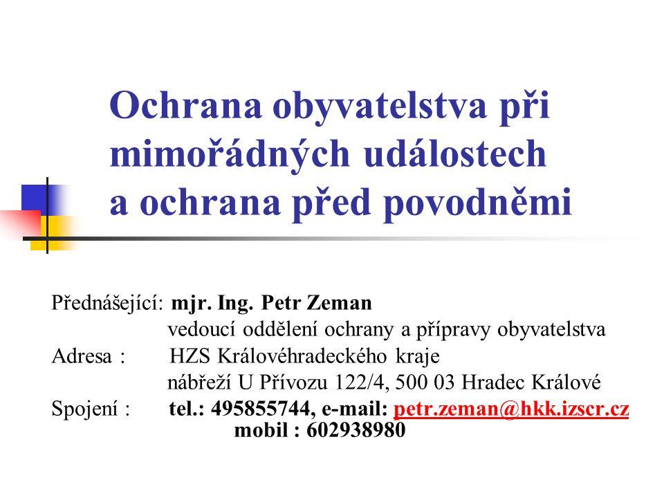 Ochrana obyvatelstva při mimořádných událostech a ochrana před povodněmi Přednášející: mjr.