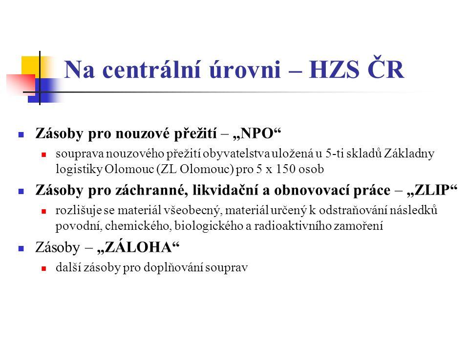 """Na centrální úrovni – HZS ČR Zásoby pro nouzové přežití – """"NPO souprava nouzového přežití obyvatelstva uložená u 5-ti skladů Základny logistiky Olomouc (ZL Olomouc) pro 5 x 150 osob Zásoby pro záchranné, likvidační a obnovovací práce – """"ZLIP rozlišuje se materiál všeobecný, materiál určený k odstraňování následků povodní, chemického, biologického a radioaktivního zamoření Zásoby – """"ZÁLOHA další zásoby pro doplňování souprav"""