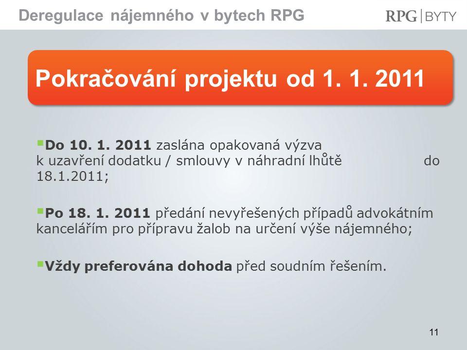 Pokračování projektu od 1. 1. 2011 Deregulace nájemného v bytech RPG 11  Do 10.