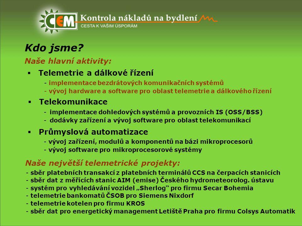 Kdo jsme? Naše hlavní aktivity:  Telemetrie a dálkové řízení - implementace bezdrátových komunikačních systémů - vývoj hardware a software pro oblast