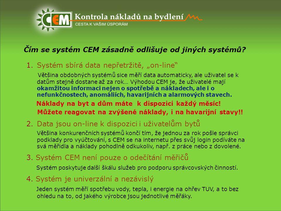 """Čím se systém CEM zásadně odlišuje od jiných systémů? 1.Systém sbírá data nepřetržitě, """"on-line"""" Většina obdobných systémů sice měří data automaticky,"""