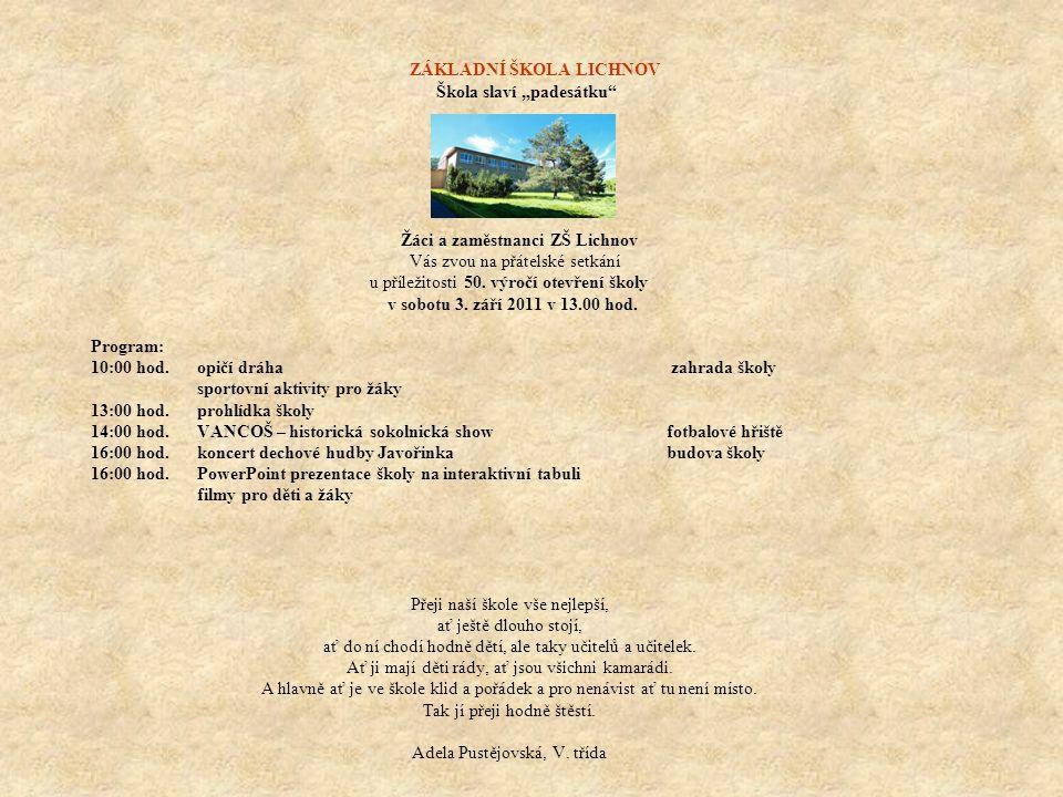 """ZÁKLADNÍ ŠKOLA LICHNOV Škola slaví """"padesátku"""" Žáci a zaměstnanci ZŠ Lichnov Vás zvou na přátelské setkání u příležitosti 50. výročí otevření školy v"""