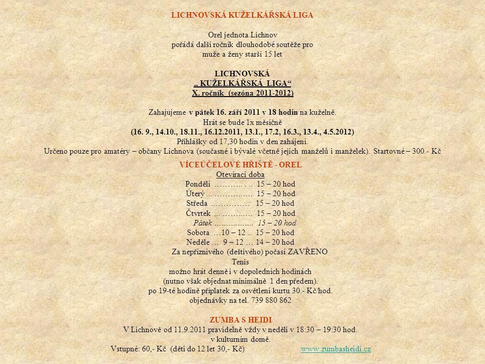 """LICHNOVSKÁ KUŽELKÁŘSKÁ LIGA Orel jednota Lichnov pořádá další ročník dlouhodobé soutěže pro muže a ženy starší 15 let LICHNOVSKÁ """" KUŽELKÁŘSKÁ LIGA X."""