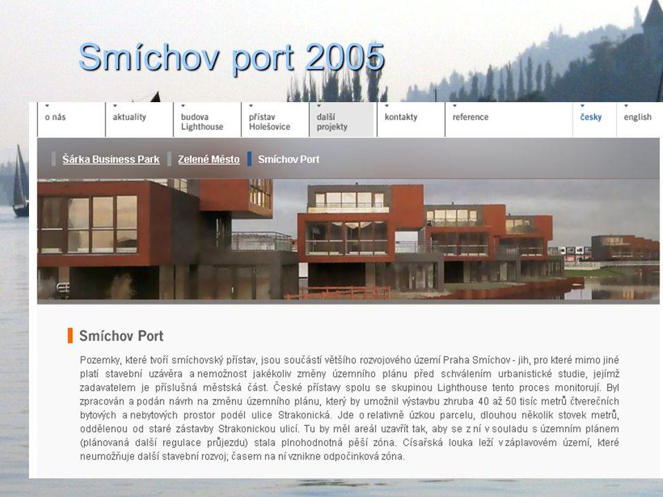 Smíchov port 2005 Pozemky, které tvoří smíchovský přístav, jsou součástí většího rozvojového území Praha Smíchov - jih, pro které mimo jiné platí stavební uzávěra a nemožnost jakékoliv změny územního plánu před schválením urbanistické studie, jejímž zadavatelem je příslušná městská část.