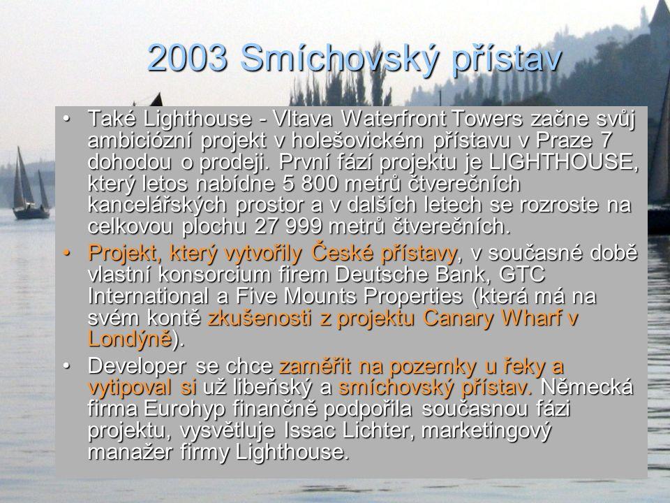 2003 Smíchovský přístav Také Lighthouse - Vltava Waterfront Towers začne svůj ambiciózní projekt v holešovickém přístavu v Praze 7 dohodou o prodeji.