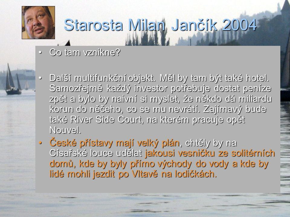 Starosta Milan Jančík 2004 Co tam vznikne?Co tam vznikne.