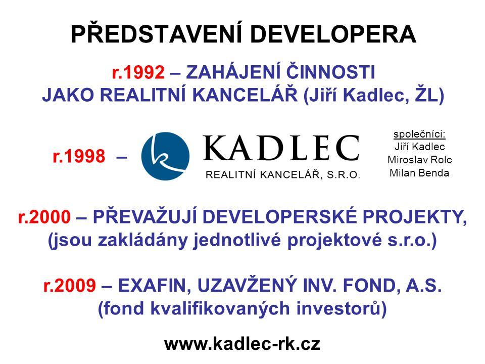 r.1992 – ZAHÁJENÍ ČINNOSTI JAKO REALITNÍ KANCELÁŘ (Jiří Kadlec, ŽL) www.kadlec-rk.cz r.1998 – r.2000 – PŘEVAŽUJÍ DEVELOPERSKÉ PROJEKTY, (jsou zakládány jednotlivé projektové s.r.o.) r.2009 – EXAFIN, UZAVŽENÝ INV.