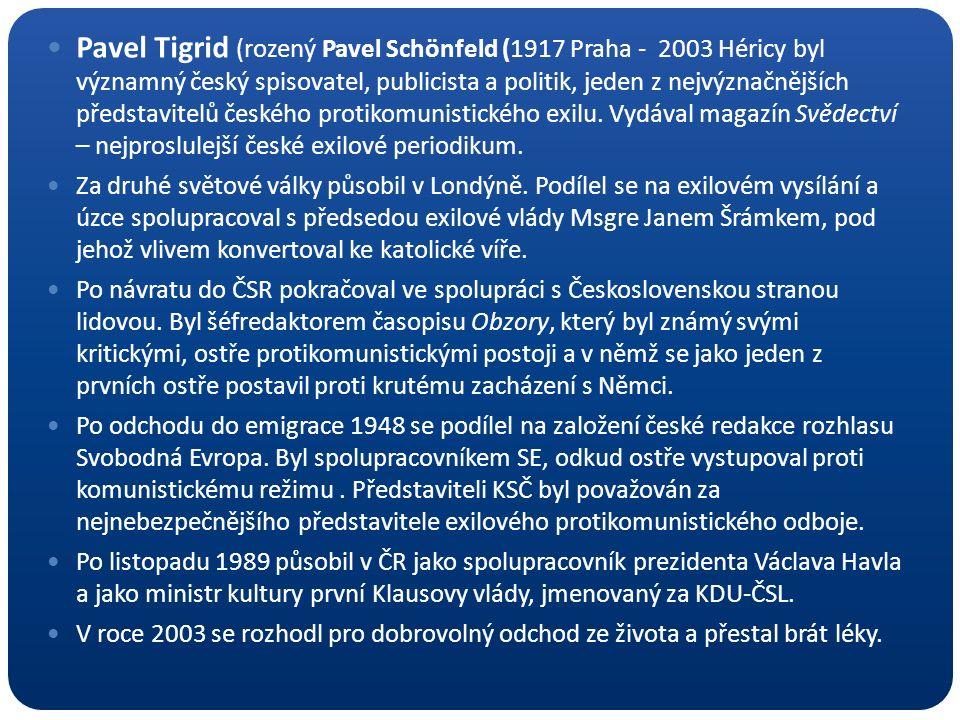 Pavel Tigrid (rozený Pavel Schönfeld (1917 Praha - 2003 Héricy byl významný český spisovatel, publicista a politik, jeden z nejvýznačnějších představitelů českého protikomunistického exilu.