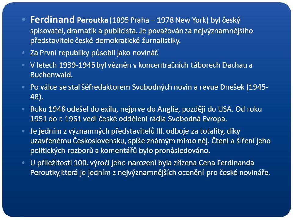 Ferdinand Peroutka (1895 Praha – 1978 New York) byl český spisovatel, dramatik a publicista. Je považován za nejvýznamnějšího představitele české demo