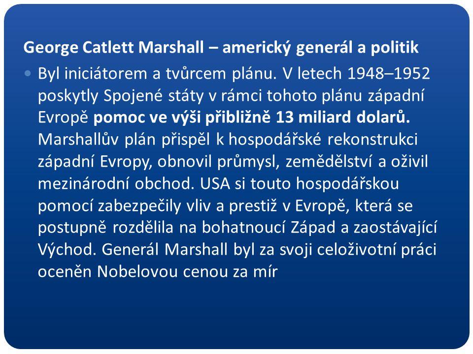George Catlett Marshall – americký generál a politik Byl iniciátorem a tvůrcem plánu.
