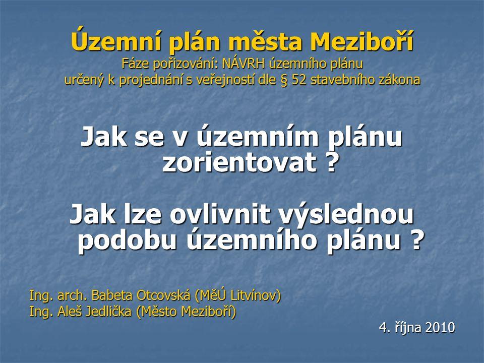 Územní plán města Meziboří Fáze pořizování: NÁVRH územního plánu určený k projednání s veřejností dle § 52 stavebního zákona Jak se v územním plánu zorientovat .