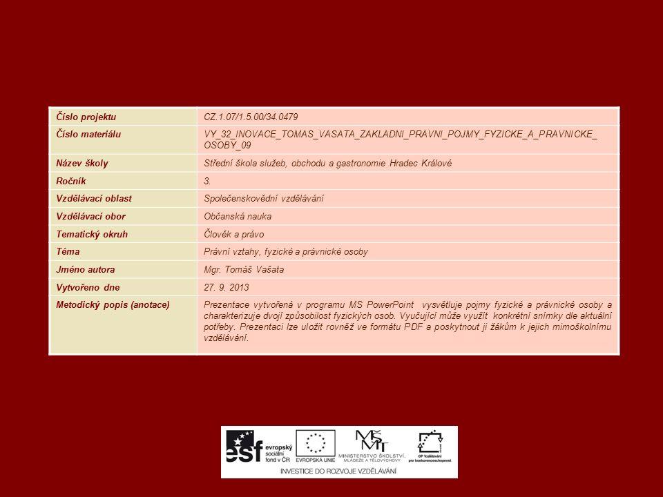 Číslo projektuCZ.1.07/1.5.00/34.0479 Číslo materiáluVY_32_INOVACE_TOMAS_VASATA_ZAKLADNI_PRAVNI_POJMY_FYZICKE_A_PRAVNICKE_ OSOBY_09 Název školyStřední škola služeb, obchodu a gastronomie Hradec Králové Ročník3.