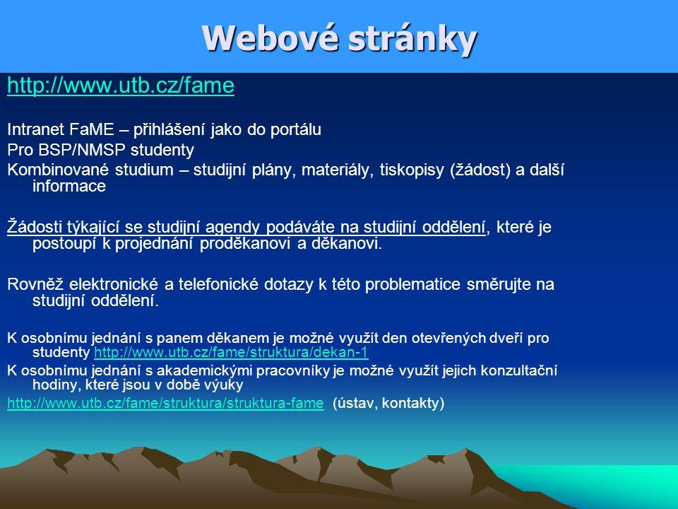 Webové stránky http://www.utb.cz/fame Intranet FaME – přihlášení jako do portálu Pro BSP/NMSP studenty Kombinované studium – studijní plány, materiály, tiskopisy (žádost) a další informace Žádosti týkající se studijní agendy podáváte na studijní oddělení, které je postoupí k projednání proděkanovi a děkanovi.