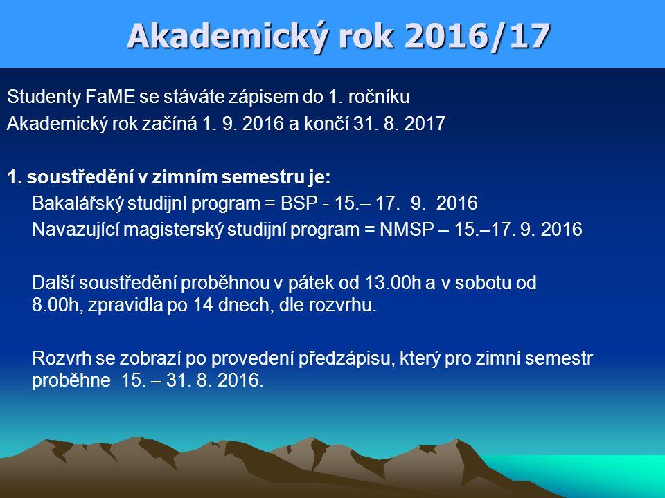 Akademický rok 2016/17 Studenty FaME se stáváte zápisem do 1. ročníku Akademický rok začíná 1. 9. 2016 a končí 31. 8. 2017 1. soustředění v zimním sem