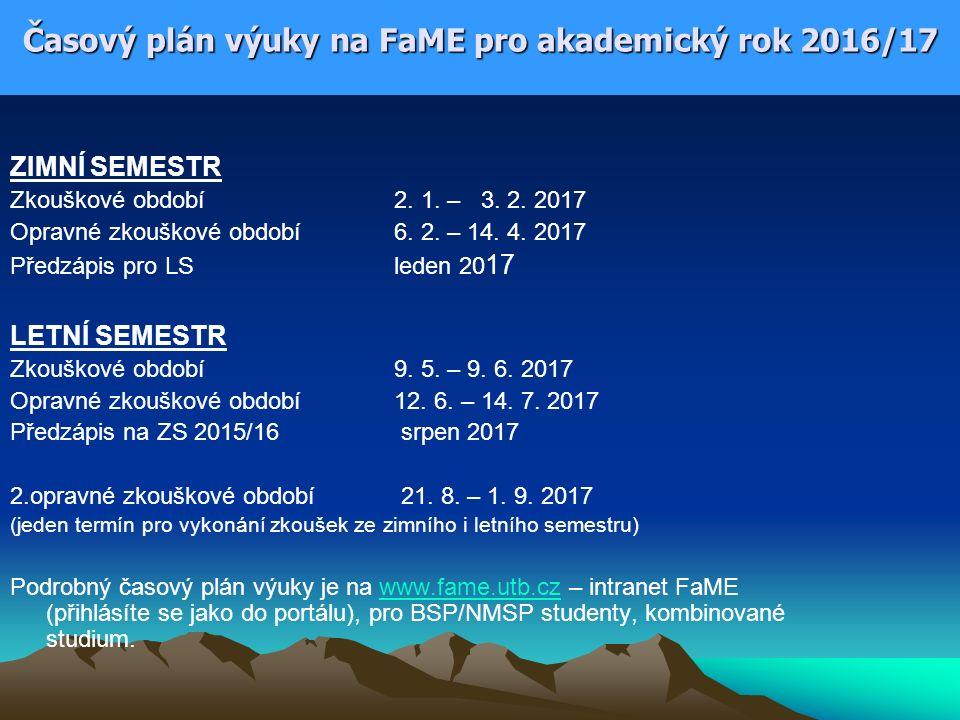 Časový plán výuky na FaME pro akademický rok 2016/17 ZIMNÍ SEMESTR Zkouškové období2. 1. – 3. 2. 2017 Opravné zkouškové období 6. 2. – 14. 4. 2017 Pře